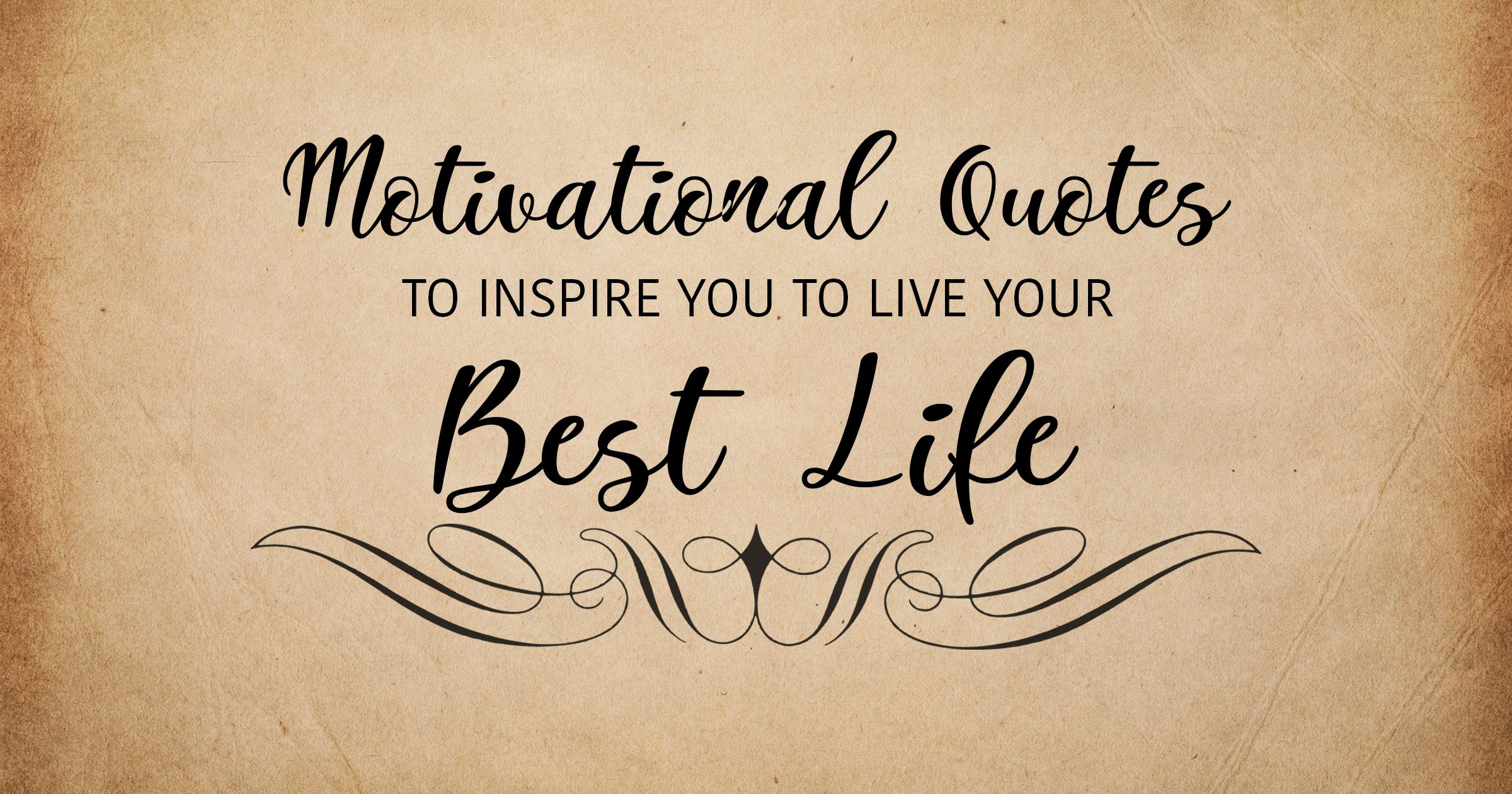 Motivational Quotes to Inspire You to Live Your Best Life